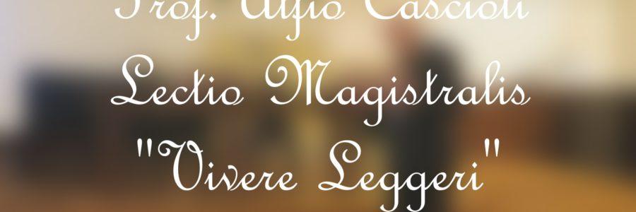 """""""Vivere Leggeri"""" – Lectio Magistralis – Prof. Alfio Cascioli"""